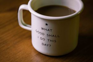 Cup that says 'What good shall I do this day?'